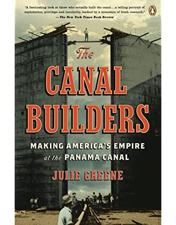 The Canal Builders: Making Americas Empire at the Panama Canal (The Penguin History of