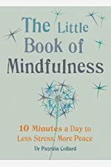 The Little Book of Mindfulness: 10 minutes a day to less stress, more peace Kindle Edition