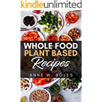 Plant Based Whole Food Recipes: Beginner's Cookbook to Healthy Plant-Based Eating