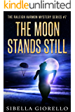 The Moon Stands Still (The Raleigh Harmon Mystery Series Book 7)