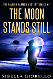 The Moon Stands Still: # 7 in the Raleigh Harmon Mysteries (The Raleigh Harmon Mystery Series)