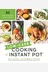 Low-Carb Cooking with Your Instant Pot: 80 Fast and Easy Family Meals Kindle Edition