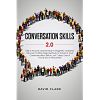 Conversation Skills 2.0: Talk to Anyone and Develop A Magnetic Charisma: Discover Cutting Edge Methods to Enhance Your Communication Skills in Just 7 days, ... You're Shy or Introverted (English Edition)