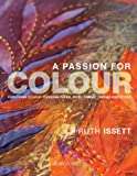 A Passion for Colour: Exploring colour through paper, print, fabric, thread and stitch (Textile Art)
