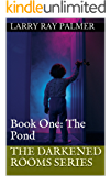 The Darkened Rooms Series : Book One: The Pond