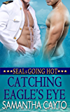 Catching Eagle's Eye (SEALs Going Hot Book 3)