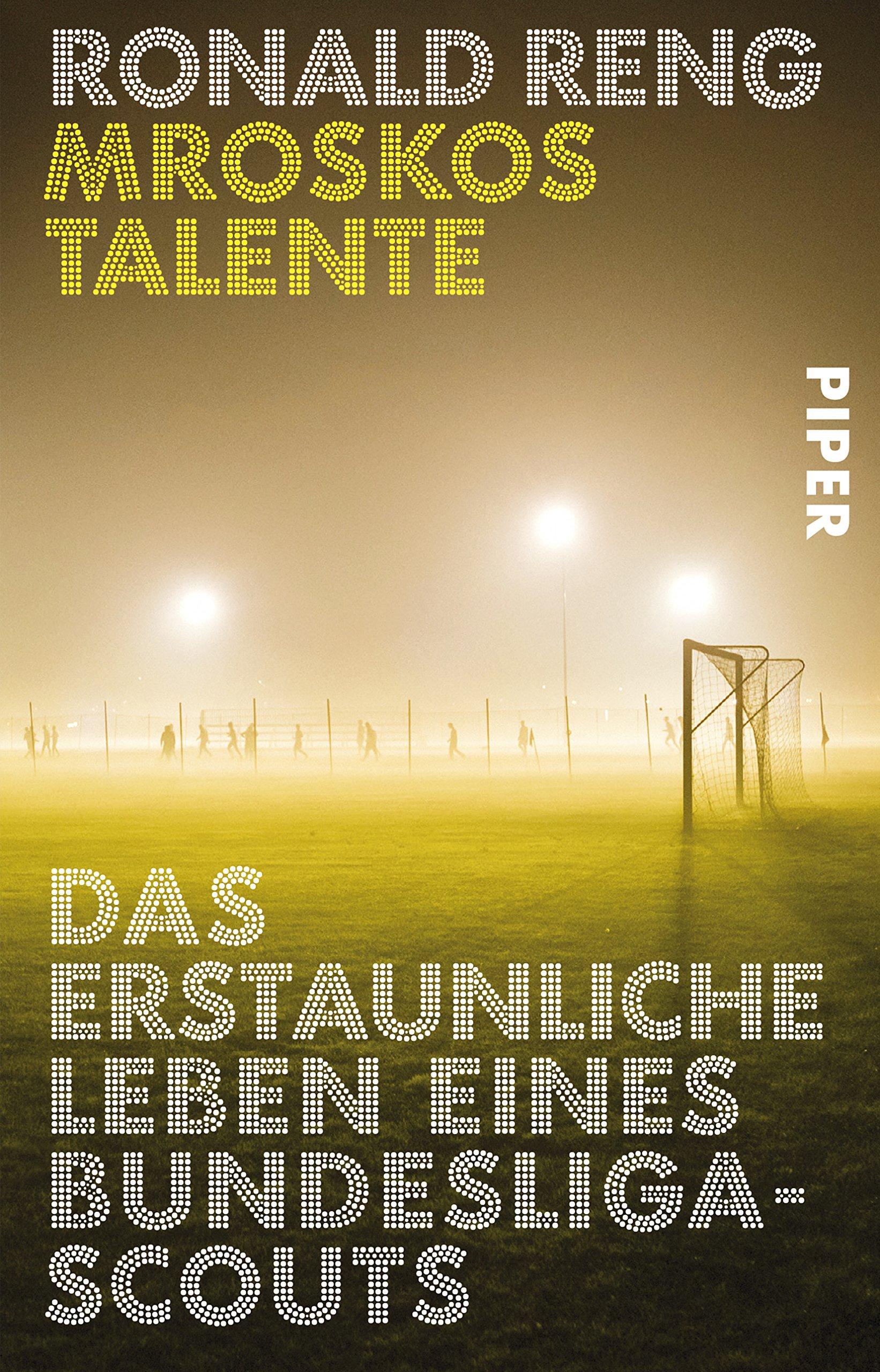 Mroskos Talente: Das erstaunliche Leben eines Bundesliga-Scouts Taschenbuch – 2. November 2016 Ronald Reng Piper Taschenbuch 3492310095 Ballsport