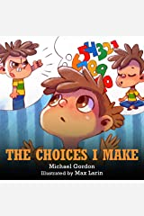 The Choices I Make: (Children's Books About Making Good Choices, Anger, Emotions Management, Kids Ages 3 5, Preschool, Kindergarten) (Self-Regulation Skills Book 14) Kindle Edition
