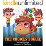 The Choices I Make: (Children's Books About Making Good Choices, Anger, Emotions Management, Kids Ages 3 5, Preschool, Kinder
