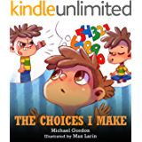 The Choices I Make: (Children's Books About Making Good Choices, Anger, Emotions Management, Kids Ages 3 5, Preschool…