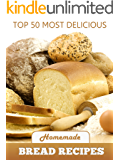 Top 50 Most Delicious Homemade Bread Recipes (Recipe Top 50's Book 15)