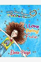 I Love Being Free: Inspiring poems for children ages 4-8 (Happy Heart Rhymes Book 1) Kindle Edition