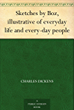 Sketches by Boz, illustrative of everyday life and every-day people (English Edition)
