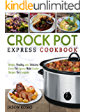 Crock Pot Express Cookbook: Simple, Healthy, and Delicious Crock Pot Express Multi-Cooker Recipes For Everyone (Crock Pot Express Multi-Cooker Cookbook)