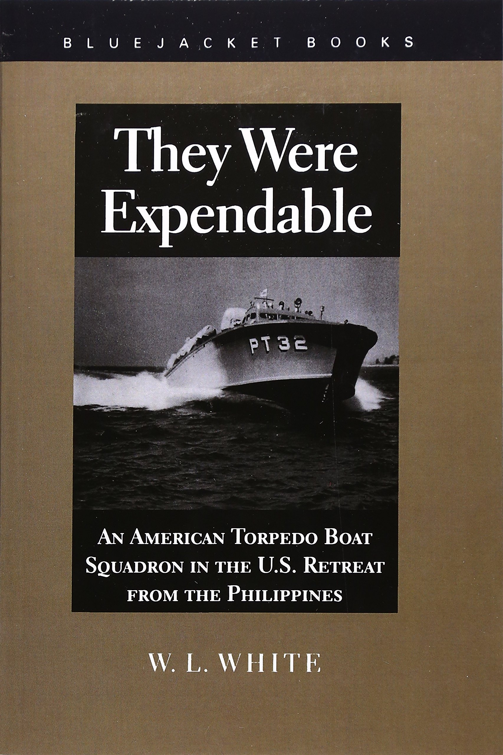 They Were Expendable: An American Torpedo Boat Squadron In The Us Retreat  From The Philippines (bluejacket Books): W L White: 9781557509482:  Amazon: