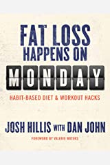 Fat Loss Happens on Monday: Habit-Based Diet & Workout Hacks Kindle Edition