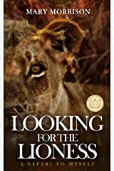 Looking for the Lioness: A Safari to Myself Kindle Edition