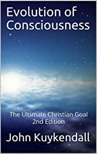 Evolution of Consciousness: The Ultimate Christian Goal 2nd Edition