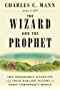 The Wizard and the Prophet: Two Remarkable Scientists and Their Dueling Visions to Shape Tomorrow's World