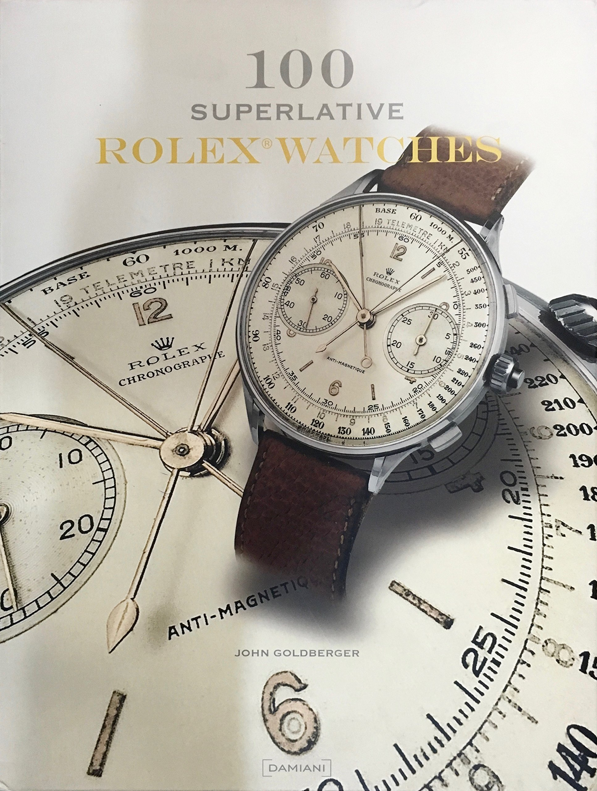 100 Superlative Rolex Watches: Giampiero Negretti, John Goldberger:  9788862080316: Amazon.com: Books