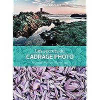 Les secrets du cadrage photo: Paysage - Portrait - Reportage.