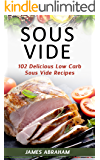 Sous Vide: 102 Delicious Low Carb Sous Vide Recipes