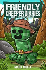 The Friendly Creeper Diaries (Book 1): The Creeper Village (An Unofficial Minecraft Diary Book for Kids Ages 9 - 12 (Preteen) Kindle Edition