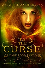 The Curse of Dark Root: Part One (Daughters of Dark Root Book 3) Kindle Edition