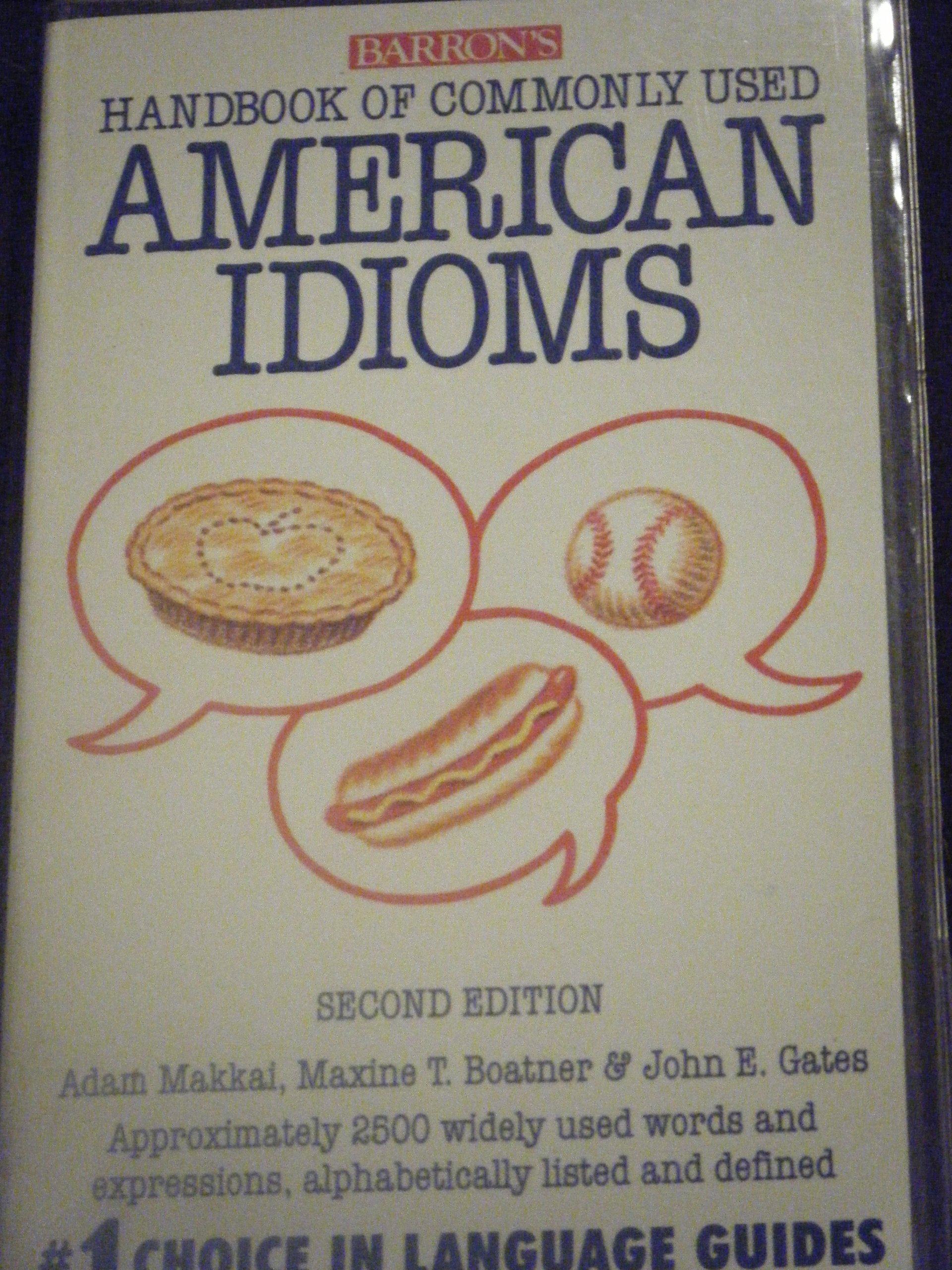 Barron's Handbook of Commonly Used American Idioms: Adam Makkai, Tull  Boatner Maxine, John Gates: 9780812046144: Books - Amazon.ca