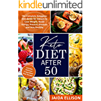Keto Diet After 50: The Complete Ketogenic Diet Guide for Seniors to Lose Weight, Boost Energy, Prevent Diseases and Stay Healthy. Includes Delicious 5-Ingredient Keto Recipes