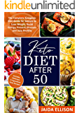 Keto Diet After 50: The Complete Ketogenic Diet Guide for Seniors to Lose Weight, Boost Energy, Prevent Diseases and…