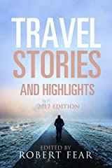 Travel Stories and Highlights: 2017 Edition Kindle Edition