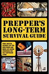 Prepper's Long-Term Survival Guide: Food, Shelter, Security, Off-the-Grid Power and More Life-Saving Strategies for Self-Sufficient Living Paperback