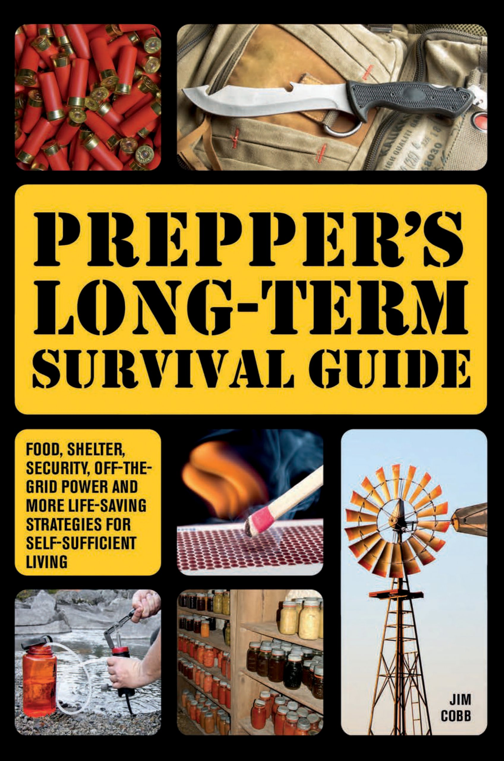 Prepper's Long-Term Survival Guide: Food, Shelter, Security, Off-the-Grid Power and More Life-Saving Strategies for Self-Sufficient Living by Jim Cobb
