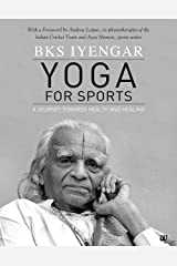 Yoga For Sports: A Journey Towards Health And Healing Kindle Edition