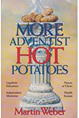 More Adventist Hot Potatoes: Legalistic Education, Independent Ministries, Nature of Christ, Health System Paperback