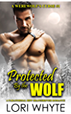 Protected By the Wolf: A Paranormal Shapeshifter Romance (A Werewolf's Curse Book 1)