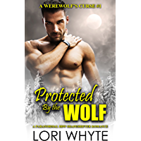 Protected By the Wolf: A Paranormal Shapeshifter Romance (A Werewolf's Curse Book 1) (English Edition)