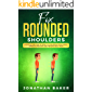 Fix Rounded Shoulders: Effective Method To Easily Fix Rounded Shoulders, Improve Posture And Prevent Back Pain