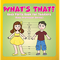 What's That? Body Parts Book for Toddlers (Baby Professor Series): Anatomy Book for Kids (Children's Anatomy & Physiology Books)