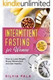 Intermittent Fasting for Women: How to Lose Weight, Boost Metabolism and Get Healthy