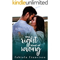 The Right Kind of Wrong: A Brother's Best Friend Romance