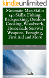 Mountain Man Skills: 140 Skills: Fishing, Backpacking, Outdoor Cooking, Woodwork, Homemade Survival Weapons, Foraging, First Aid and More