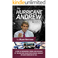 My Hurricane Andrew Story: The story behind the preparation, the terror, the resilience, and the renowned TV coverage of…