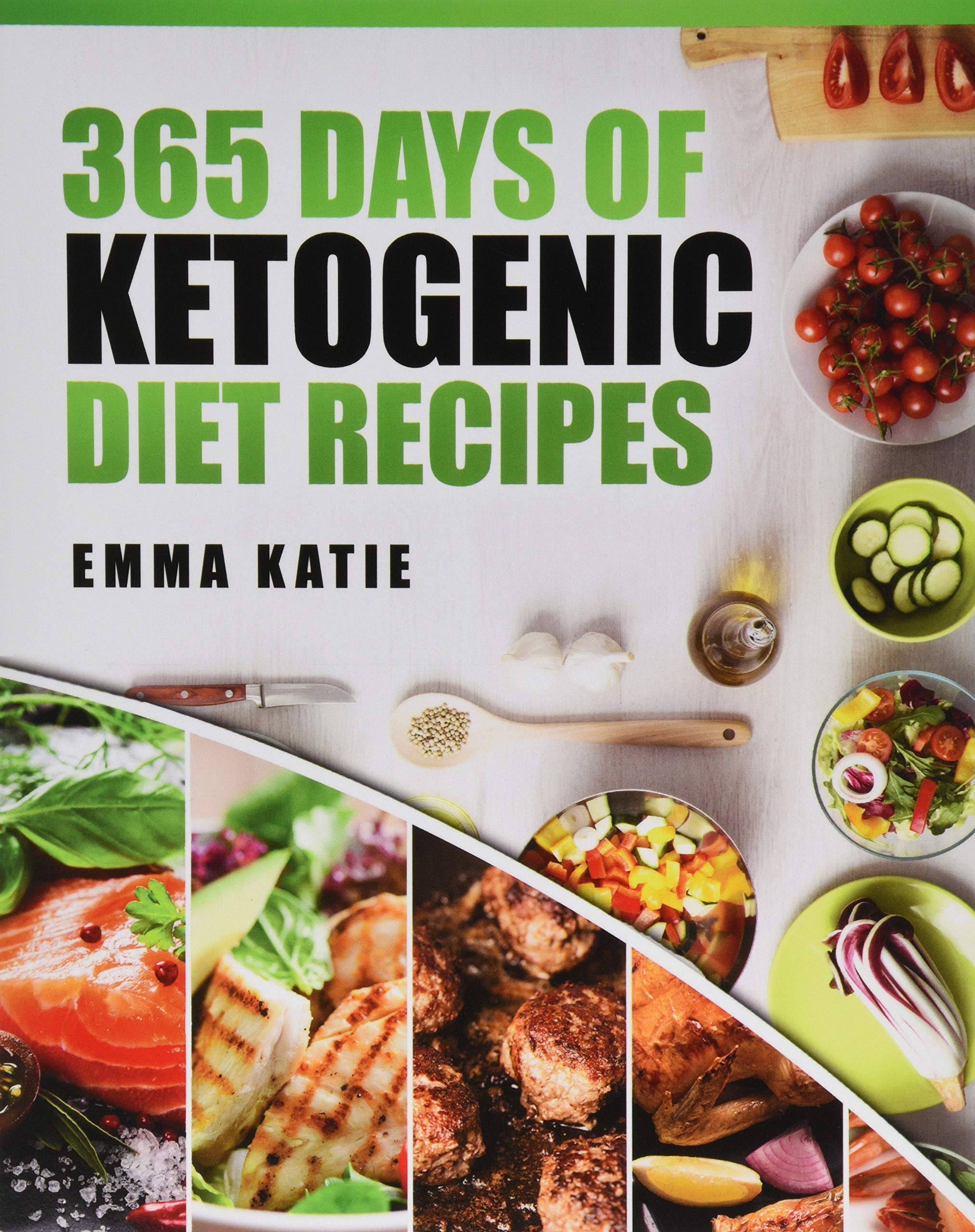 Amazon Com 365 Days Of Ketogenic Diet Recipes Ketogenic Ketogenic Diet Ketogenic Cookbook Keto For Beginners Kitchen Cooking Diet Plan Cleanse Healthy Low Carb Paleo Meals Whole Food Weight Loss 9781541199941 Katie Emma