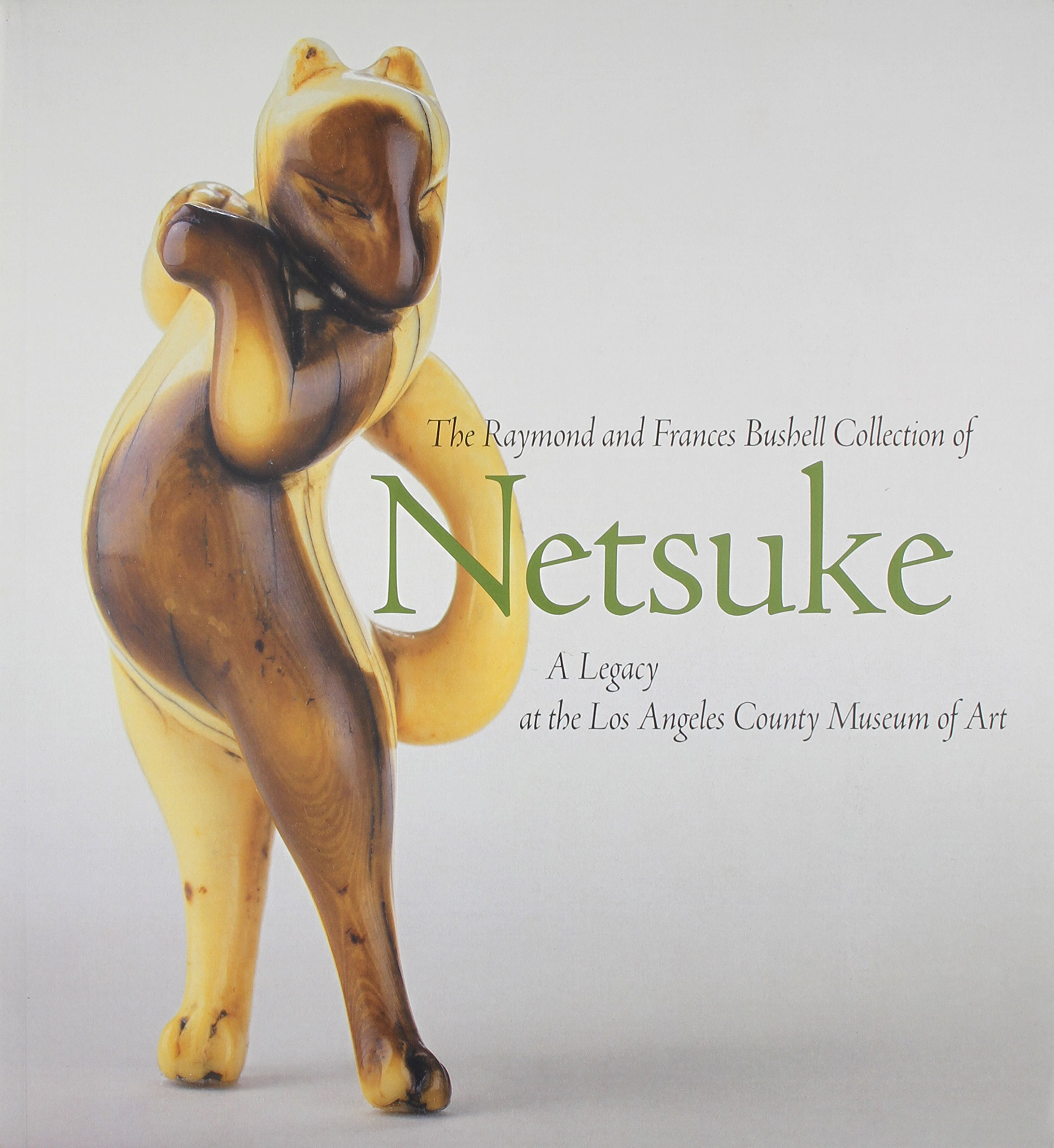The Raymond and Frances Bushell Collection of Netsuke: A Legacy at the Los Angeles County Museum of Art pdf epub