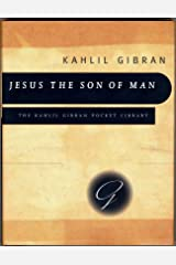 Jesus the Son of Man: His Words and His Deeds as Told and Recorded by Those Who Knew Him (Kahlil Gibran Pocket Library) Kindle Edition