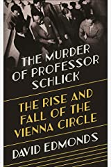 The Murder of Professor Schlick: The Rise and Fall of the Vienna Circle Kindle Edition