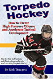 Torpedo Hockey: A Coach's Guide to the  High Pressure  Offensive System (English Edition)