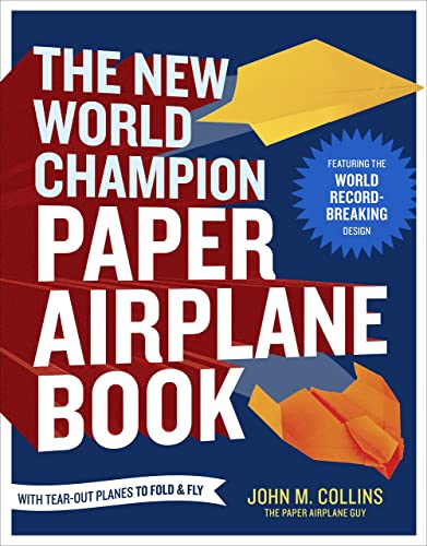 The New World Champion Paper Airplane Book: Featuring the World Record-Breaking Design; with Tear-Out Planes to Fold and Fly